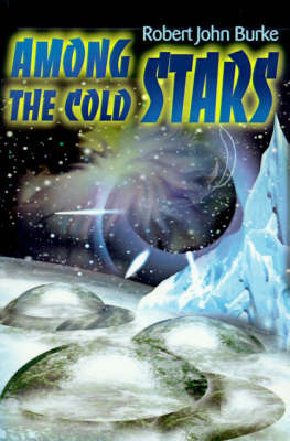 Among the Cold Stars by Robert John Burke