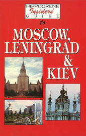 Hippocrene Insider's Guide to Moscow, Leningrad and Kiev by Yuri Fedosyuk