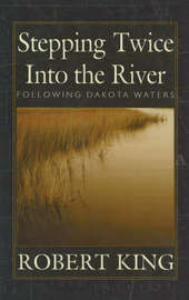 Stepping Twice into the River: Following Dakota Waters by R. King image