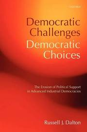 Democratic Challenges, Democratic Choices by Russell J Dalton