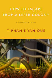 How To Escape From A Leper Colony by Tiphanie Yanique image