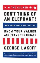 The All New Don't Think of an Elephant by George Lakoff