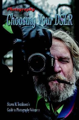 Photography: Choosing Your Dslr by Shawn M. Tomlinson