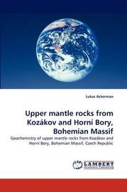 Upper Mantle Rocks from Kozakov and Horni Bory, Bohemian Massif by Lukas Ackerman