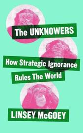 The Unknowers by Linsey McGoey