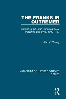 The Franks in Outremer by Alan V. Murray image