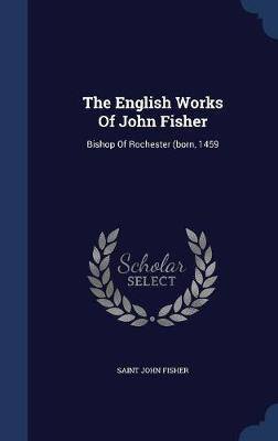 The English Works of John Fisher by Saint John Fisher image