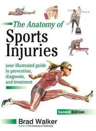 The Anatomy Of Sports Injuries, Second Edition by Brad Walker