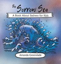 The Sorrow Sea - A Book about Sadness for Kids by Amanda Greenslade