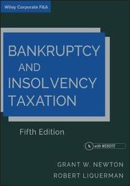 Bankruptcy and Insolvency Taxation by Grant W Newton