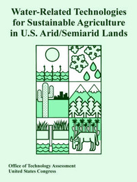 Water-Related Technologies for Sustainable Agriculture in U.S. Arid/Semiarid Lands by Of Technology Assessment Office of Technology Assessment