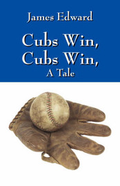 Cubs Win, Cubs Win, a Tale by James Edward image