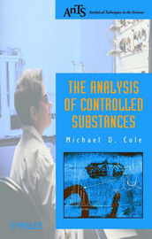 The Analysis of Controlled Substances by Michael D Cole