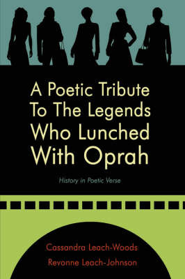 A Poetic Tribute To The Legends Who Lunched With Oprah by Cassandra, Leach-Woods