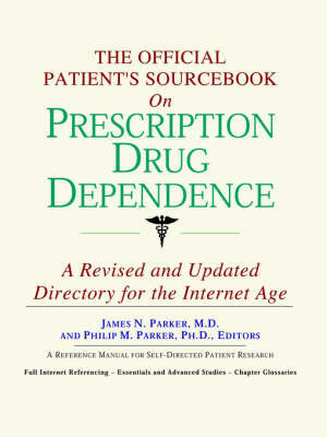 The Official Patient's Sourcebook on Prescription Drug Dependence: A Revised and Updated Directory for the Internet Age by ICON Health Publications