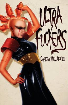 Ultra Fuckers by Carlton Mellick III