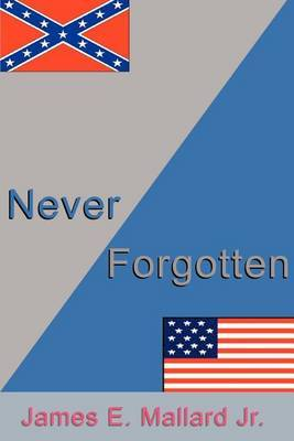Never Forgotten by James E Mallard Jr.