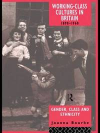 Working Class Cultures in Britain, 1890-1960 by Joanna Bourke image