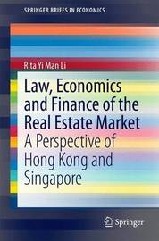 Law, Economics and Finance of the Real Estate Market by Rita Yi Man Li