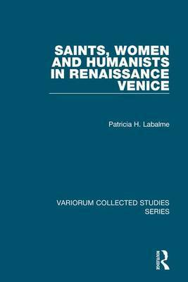 Saints, Women and Humanists in Renaissance Venice by Patricia H. Labalme image