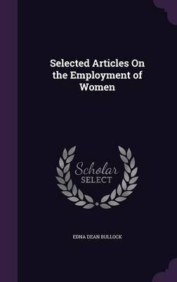 Selected Articles on the Employment of Women by Edna Dean Bullock image