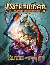 Pathfinder Player Companion: Faiths of Purity by Paizo Staff
