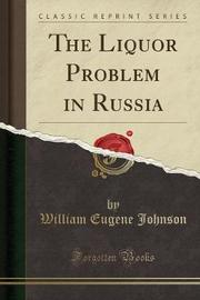 The Liquor Problem in Russia (Classic Reprint) by William Eugene Johnson image