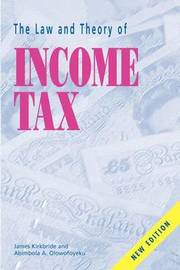 The Law and Theory of Income Tax by James Kirkbride