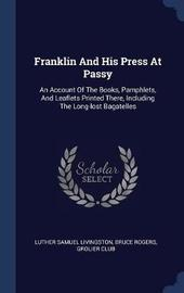 Franklin and His Press at Passy by Luther Samuel Livingston