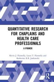 Quantitative Research for Chaplains and Health Care Professionals by Kevin J. Flannelly