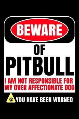 Beware of Pitbull I Am Not Responsible For My Over Affectionate Dog You Have Been Warned by Harriets Dogs