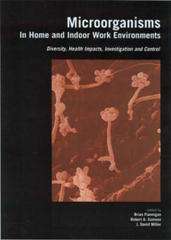 Microorganisms in Home and Indoor Work Environments: Diversity, Health Impacts, Investigation and Control by Brian Flannigan image