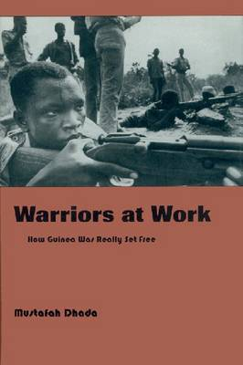 Warriors at Work: How Guinea Was Really Set Free by Mustafah Dhada image