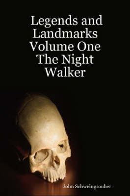 Legends and Landmarks Volume One: The Night Walker by John Schweingrouber