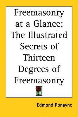 Freemasonry at a Glance: The Illustrated Secrets of Thirteen Degrees of Freemasonry by Edmond Ronayne