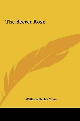 The Secret Rose by William Butler Yeats