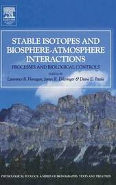 Stable Isotopes and Biosphere - Atmosphere Interactions by Diane E. Pataki