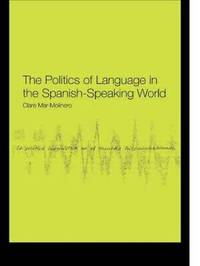 The Politics of Language in the Spanish-Speaking World by Clare Mar-Molinero image