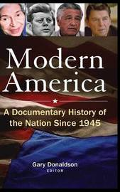 Modern America: A Documentary History of the Nation Since 1945 by Robert H Donaldson