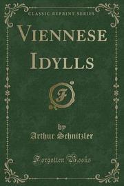 Viennese Idylls (Classic Reprint) by Arthur Schnitzler