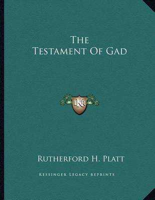 The Testament of Gad by Rutherford H. Platt