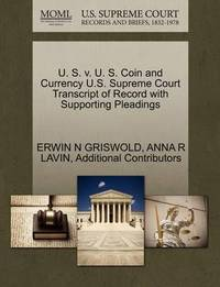 U. S. V. U. S. Coin and Currency U.S. Supreme Court Transcript of Record with Supporting Pleadings by Erwin N. Griswold