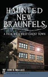 Haunted New Braunfels by Erin O Wallace