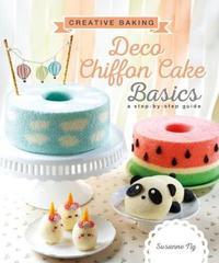 Creative Baking: Deco Chiffon Cakes Basics by Susanne Ng
