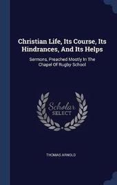 Christian Life, Its Course, Its Hindrances, and Its Helps by Thomas Arnold image