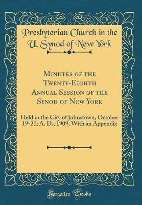 Minutes of the Twenty-Eighth Annual Session of the Synod of New York by Presbyterian Church in the U Syno York