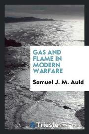 Gas and Flame in Modern Warfare by Samuel J M Auld image
