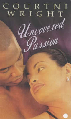 Uncovered Passion by Courtni Wright