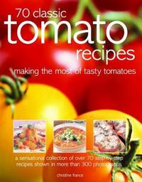70 Classic Tomato Recipes by Christine France