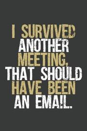I Survived Another Meeting That Should Have Been An Email. by Black House Press